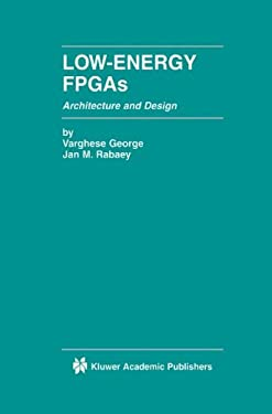Low-Energy FPGAs: Architecture and Design 9780792374282