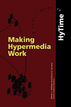 Making Hypermedia Work: A User's Guide to Hytime 9780792394327