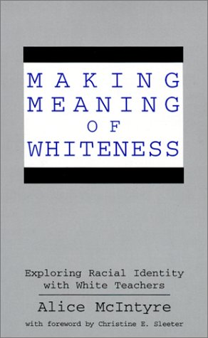 Making Meaning of Whiteness: Exploring Racial Identity with White Teachers 9780791434963