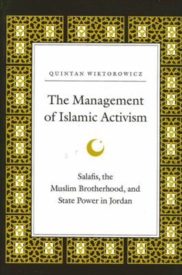 Management of Islamic Activism the: Salafis, the Muslim Brotherhood, and State Power in Jordan 9780791448359