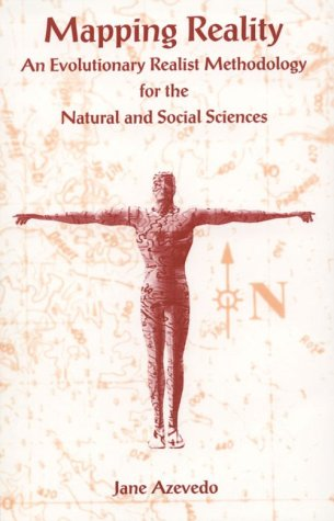 Mapping Reality: An Evolutionary Realist Methodology for the Natural and Social Sciences 9780791432082