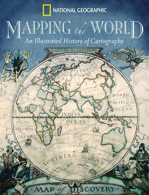 Mapping the World: An Illustrated History of Cartography 9780792265252