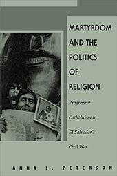 Martyrdom & Politics of Religion: Progressive Catholicism in El Salvador's Civil War