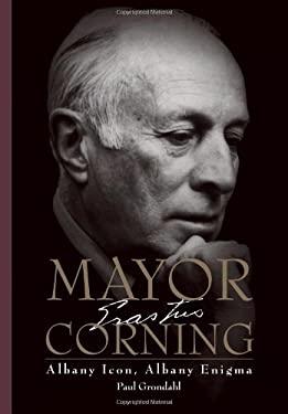 Mayor Corning: Albany Icon, Albany Enigma 9780791472941