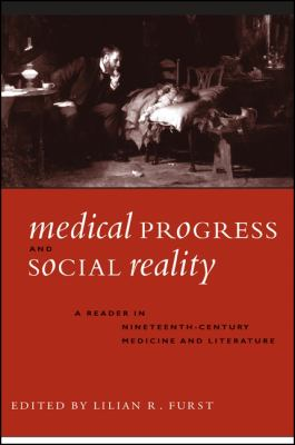 Medical Progress and Social Realit: A Reader in Nineteenth-Century Medicine and Literature 9780791448045