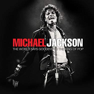 Michael Jackson: The World Says Goodbye to the King of Pop, 1958-2009 9780794829285