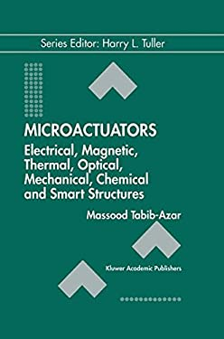 Microactuators: Electrical, Magnetic, Thermal, Optical, Mechanical, Chemical and Smart Structures 9780792380894