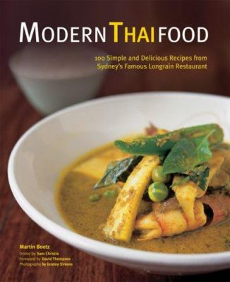 Modern Thai Food: 100 Simple and Delicious Recipes from Sydney's Famous Longrain Restaurant 9780794604875