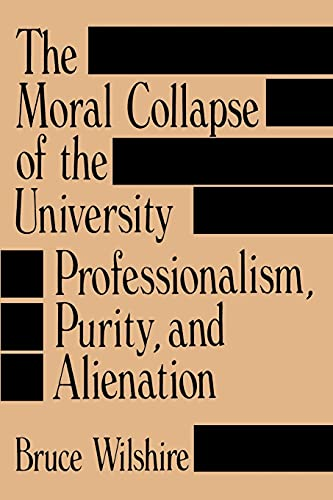 Moral Collapse Universit: Professionalism, Purity, and Alienation 9780791401972