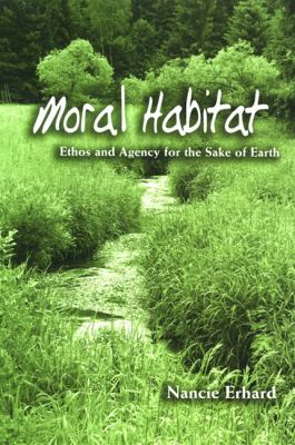 Moral Habitat: Ethos and Agency for the Sake of Earth 9780791471418