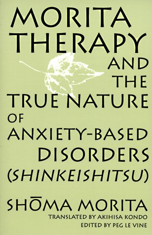 Morita Therapy and the True Nature of Anxiety-Based Disorders: Shinkeishitsu 9780791437667