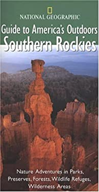 National Geographic Guide to America's Outdoors: Southern Rockies 9780792277491