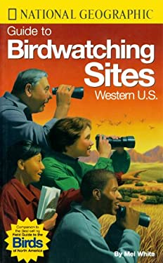 National Geographic Guide to Bird Watching Sites, Western US Mel White