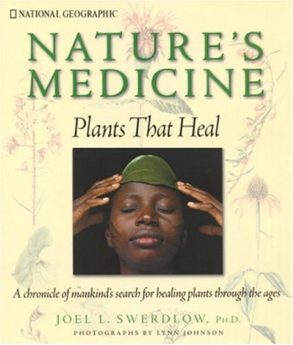 Nature's Medicine: Plants That Heal: A Chronicle of Mankind's Search for Healing Plants Through the Ages 9780792275862