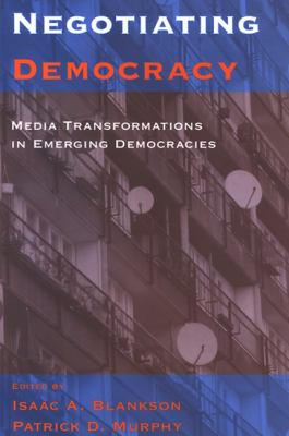 Negotiating Democracy: Media Transformations in Emerging Democracies 9780791472347