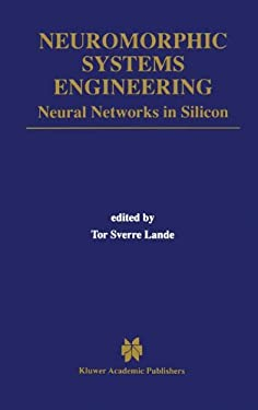 Neuromorphic Systems Engineering: Neural Networks in Silicon 9780792381587