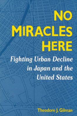 No Miracles Here: Fighting Urban Decline in Japan and the United States 9780791447925