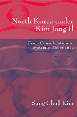 North Korea Under Kim Jong I1: From Consolidation to Systemic Dissonance 9780791469286
