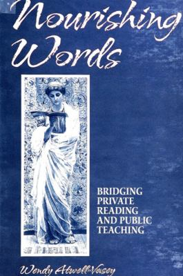 Nourishing Words: Bridging Private Reading and Public Teaching 9780791436325