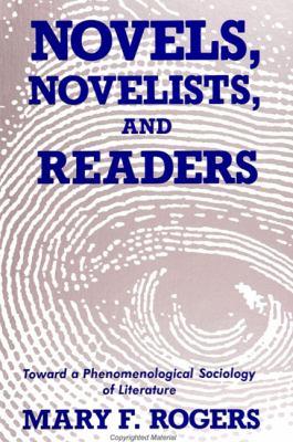 Novels Novelists Readers: Toward a Phenomenological Sociology of Literature