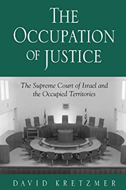 Occupation of Justice: The Supreme Court of Israel and the Occupied Territories 9780791453384
