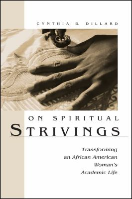 On Spiritual Strivings: Transforming an African American Woman's Academic Life 9780791468111