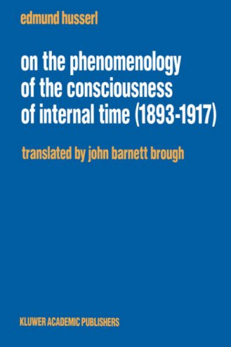On the Phenomenology of the Consciousness of Internal Time (1893 1917) 9780792315360