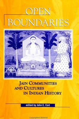 Open Boundaries: Jain Communities and Cultures in Indian History 9780791437865