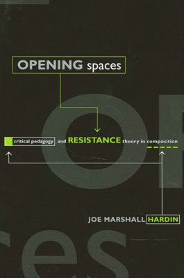 Opening Spaces: Critical Pedagogy and Resistance Theory in Composition 9780791449035