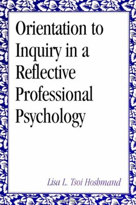 Orientation to Inquiry in Reflective Professional Psychology 9780791421154
