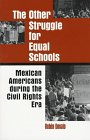Other Struggle for Equal Schools: Mexican Americans During the Civil Rights Era 9780791435205