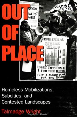 Out of Place: Homeless Mobilizations, Subcities, and Contested Landscapes 9780791433706
