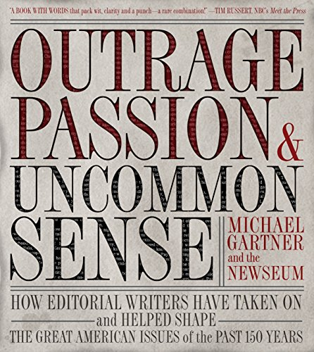 Outrage, Passion, & Uncommon Sense: How Editorial Writers Have Taken on and Helped Shape the Great American Issues O F the Past 150 Years 9780792241973