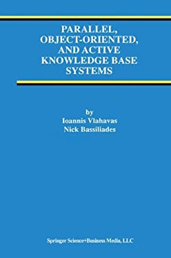 Parallel, Object-Oriented, and Active Knowledge Base Systems 9780792381174