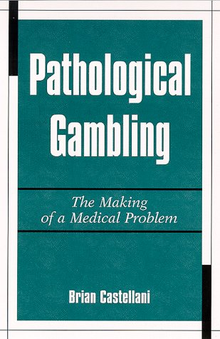 Pathological Gambling: The Making of a Medical Problem 9780791445228