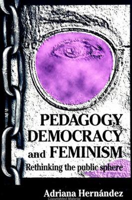 Pedagogy; Democracy & Feminism: Rethinking the Public Sphere 9780791431702