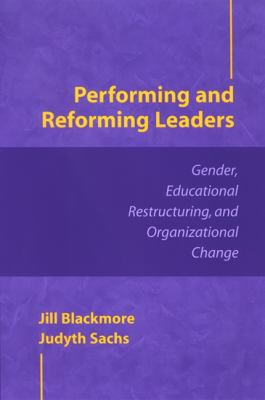 Performing and Reforming Leaders: Gender, Educational Restructuring, and Organizational Change 9780791470329