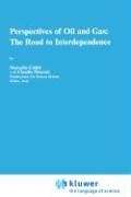 Perspectives of Oil and Gas: The Road to Interdependence 9780792340867