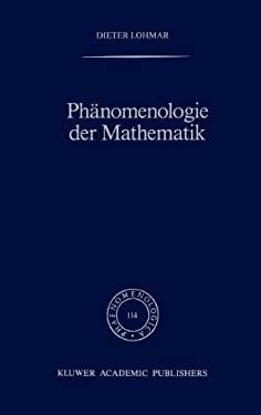 PH Nomenologie Der Mathematik: Elemente Einer PH Nomenologischen Aufkl Rung Der Mathematischen Erkenntnis Nach Husserl 9780792301875
