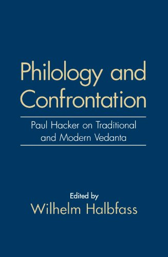 Philology and Confrontation: Paul Hacker on Traditional and Modern Vedanta 9780791425824