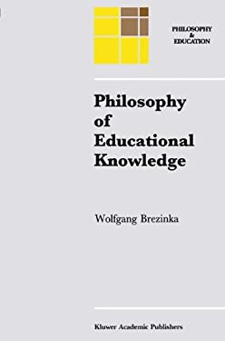 Philosophy of Educational Knowledge: An Introduction to the Foundations of Science of Education, Philosophy of Education and Practical Pedagogics 9780792315223