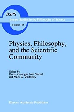 Physics, Philosophy, and the Scientific Community: Essays in the Philosophy and History of the Natural Sciences and Mathematicsin Honor of Robert S. C 9780792329886