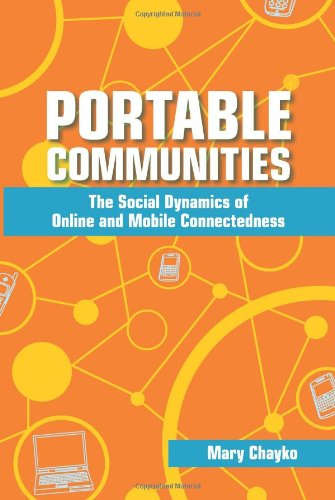 Portable Communities: The Social Dynamics of Online and Mobile Connectedness 9780791476000