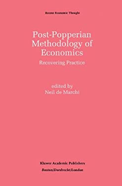 Post-Popperian Methodology of Economics: Recovering Practice 9780792392415
