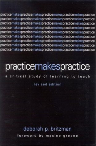 Practice Makes Practice: A Critical Study of Learning to Teach 9780791458501