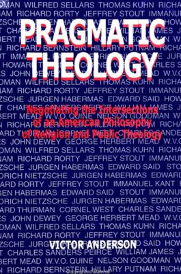 Pragmatic Theology: Negotiating the Intersections of an American Philosophy of Religion and Public Theology 9780791436387