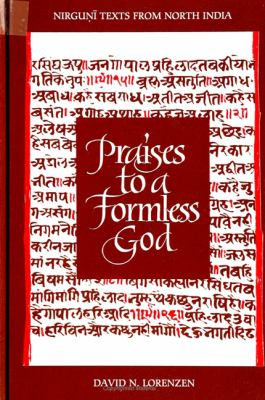 Praises to a Formless God: Nirguni Texts from North India 9780791428061