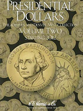 Presidential Dollars, Volume Two: Philadelphia and Denver Mint Collection, Starting 2012 9780794822781