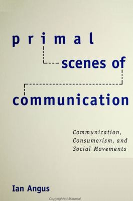 Primal Scenes of Communication: Communication, Consumerism, and Social Movements 9780791446669