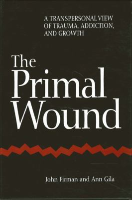 Primal Wound: A Transpersonal View of Trauma, Addiction, and Growth 9780791432945